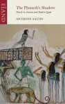 The Pharaoh's Shadow: Travels in Ancient and Modern Egypt - Anthony Sattin