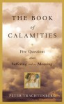 The Book of Calamities: Five Questions About Suffering and Its Meaning - Peter Trachtenberg