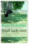 Gruss nach vorn - Kurt Tucholsky, Erich Kästner, Ignaz Wrobel