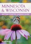 Minnesota & Wisconsin Getting Started Garden Guide: Grow the Best Flowers, Shrubs, Trees, Vines & Groundcovers - Melinda Myers