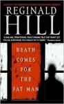 Death Comes For The Fat Man (Dalziel & Pascoe, #22) - Reginald Hill
