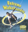 Extreme Wakeboarding - Bobbie Kalman