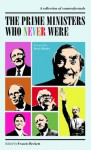 The Prime Ministers Who Never Were - Francis Beckett