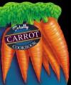 The Totally Carrots Cookbook - Helene Siegel, Karen Gillingham