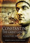 Constantine the Great General: A Military Biography - Elizabeth James, Stephen English