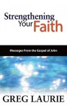 Strengthening Your Faith: Messages from the Gospel of John - Greg Laurie