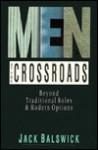 Men at the Crossroads: Beyond Traditional Roles and Modern Options - Jack O. Balswick