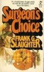 Surgeon's Choice - Frank G. Slaughter