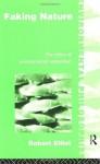 Faking Nature: The Ethics of Environmental Restoration (Environmental Philosophies) - Robert Elliot
