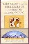 Peter Nevsky and the True Story of the Russian Moon Landing - John Calvin Batchelor