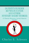 Dummy's Murder Between Hands and Other Mystery Short Stories: 14 Mysteries Classical, Humorous, Satirical - Charles E. Schwarz
