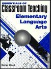 Essentials of Classroom Teaching: Elementary Language Arts (Essentials of Classroom Teaching) - Margo Wood