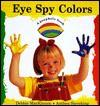 Eye Spy Colors (Peephole Books) - Debbie MacKinnon, Anthea Sieveking