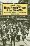 Three French Writers and the Great War: Studies in the Rise of Communism and Fascism - Frank Field