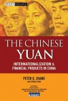 The Chinese Yuan: Internationalization and Financial Products in China (Wiley Finance) - Peter G. Zhang, Thomas Chan
