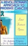 A Revolutionary Approach to Prostate Cancer, Revised Edition - Aubrey Pilgrim