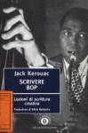 Scrivere bop. Lezioni di scrittura creativa - Jack Kerouac, Silvia Ballestra