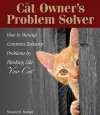 The Cat Owner's Problem Solver: How to Manage Common Behavior Problems by Thinking Like Your Cat - Margaret H. Bonham