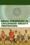 Legal Strategies in Childhood Obesity Prevention: Workshop Summary - Standing Committee on Childhood Obesity, Institute of Medicine