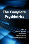The Complete Psychiatrist - Dinesh Bhugra, Stuart Bell, Alistair Burns, Oliver Howes