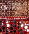 The Shining Cloth: Dress and Adornment That Glitter - Victoria Z. Rivers