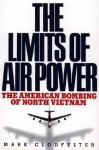 Limits of Air Power: The American Bombing of North Vietnam - Mark Clodfelter