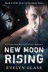 New Moon Rising (Heart of the Alpha - A Paranormal Werewolf Shifter Romance Book 4) - Evelyn Glass