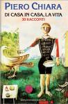 Di casa in casa, la vita. 30 racconti - Piero Chiara
