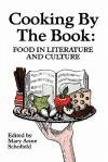 Cooking by the Book: Food in Literature and Culture - Mary Anne Schofield