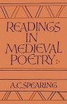 Readings in Medieval Poetry - A.C. Spearing
