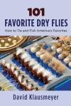 101 Favorite Dry Flies: History, Tying Tips, and Fishing Strategies - David Klausmeyer