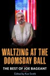 Waltzing at the Doomsday Ball: the best of Joe Bageant - Joe Bageant, Ken Smith