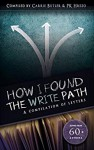 How I Found the Write Path: A Compilation of Letters - J. Scott Campbell, Angela Brown, Pauline Baird Jones, G.A. Matthews, Knud S. Larsen, C. Lee McKenzie, Alex J. Cavanaugh, Amy Evans, Tyrean Martinson, Misa Buckley, Theresa Milstein, Meradeth Houston, Katie and Kleeberg, Irene Cumming Martin-Doyle, Annalisa Crawford, Ca