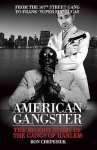 American Gangster: The Bloody Story Of The Gangs Of Harlem - Ron Chepesiuk
