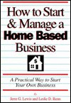 How to Start and Manage a Home Based Business: A Practical Way to Start Your Own Business - Jerre G. Lewis, Leslie D. Renn