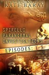 Spirelli Paranormal Investigations: Episodes 1-3 - Kate Baray