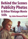 Behind the Scenes Publicity Photos & Other Vintage Movie Stills - John Howard Reid