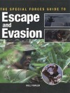 The Special Forces Guide to Escape and Evasion - Will Fowler