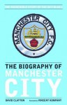 The Biography of Manchester City - David Clayton