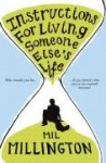 INSTRUCTIONS FOR LIVING SOMEONE ELSE'S LIFE - MIL MILLINGTON