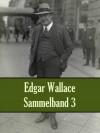 Edgar Wallace - Sammelband 3 - Edgar Wallace, Ravi Ravendro, E. Döhnert, Hans Herdegen