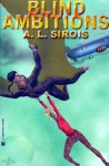 Blind Ambitions - A.L. Sirois