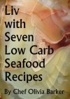 Liv with Seven Low Carb Seafood Recipes - Chef Olivia Barker