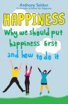 Happiness: Why We Should Put Our Happiness First and How to Do it - Anthony Seldon