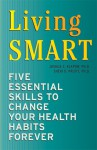 Living SMART: Five Essential Skills to Change Your Health Habits Forever - Joshua C. Klapow, Sheri D. Pruitt