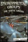 Environmental Groups: The Earth Savers - Elaine Landau