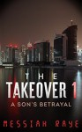 The Takeover: a Son's Betrayal (The Takeover, #1) - Messiah Raye