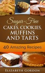 Sugar-Free Cakes, Cookies, Muffins and Tarts: Sugar-Free Cakes, Cookies, Muffins and Tarts - Elizabeth Gordon
