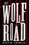 The Wolf Road: A Novel - Beth Lewis