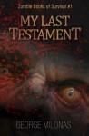 My Last Testament (Zombie Books of Survival, #1) - George Milonas
